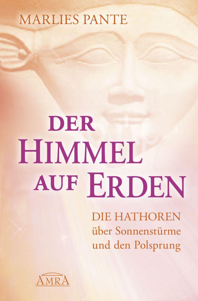 Der Himmel auf Erden - Die Hathoren über Sonnenstürme und den ...