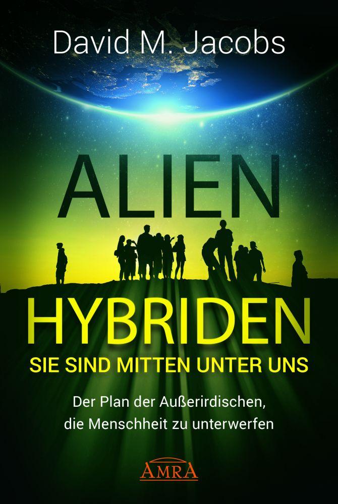 ALIEN-HYBRIDEN! Sie sind mitten unter uns - Der Plan der ...