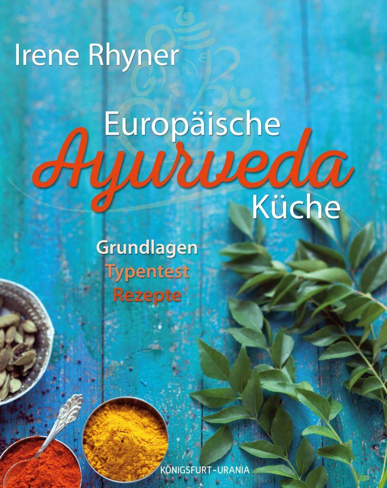 EUROPÄISCHE AYURVEDAKÜCHE - Grundlagen - Typentest - Rezepte - AMRA ...